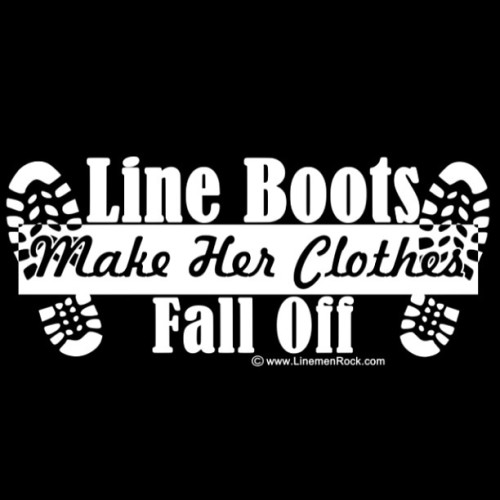 linemenrock:  Line boots make her clothes fall off. #lineman #linemenrock www.linemenrock.com