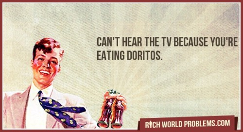 Eating Doritos Can't hear the TV because you're eating doritos. http://bit.ly/YV6joT