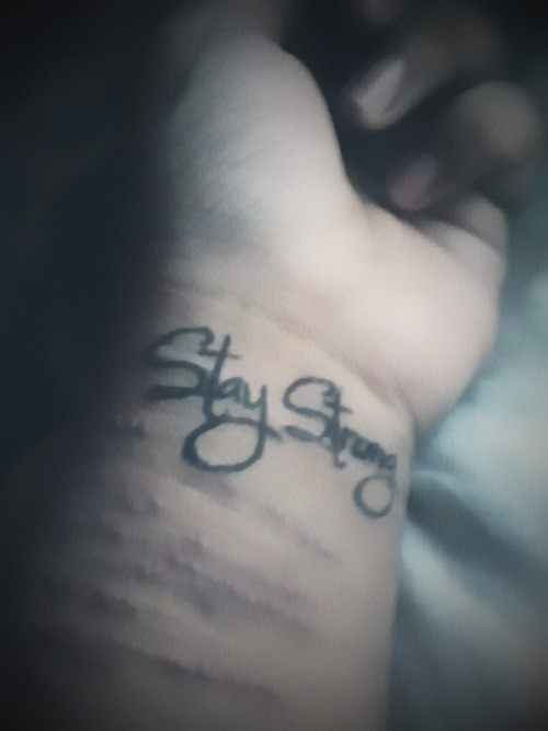 "I badly want a ""Stay Strong"" tattoo."