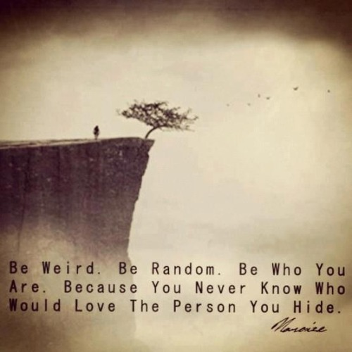 sayingimages:  Be who you are, you never know who'd love the person you hideFollow this awesome Tumblr