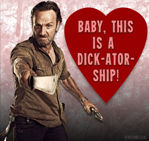 "The Walking Dead Pick Up Lines: ""Baby, This is a DICKatorship!"" See the rest of the Walking Dead pick up lines at ReadJunk.com.  yes I know his name is Rick, this is a pick up line duh."