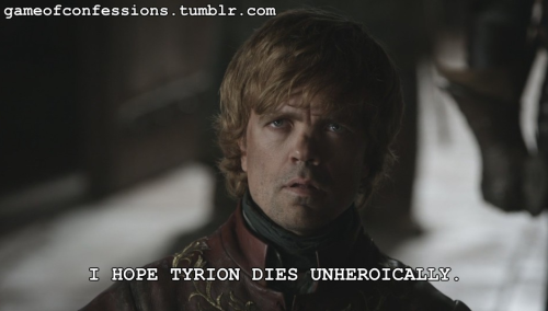 I hope Tyrion dies unheroically.