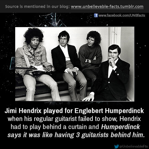 unbelievable-facts:   Jimi Hendrix played for Englebert Humperdinck when his regular guitarist failed to show, Hendrix had to play behind a curtain and Humperdinck says it was like having 3 guitarists behind him.  follow us to get more updates: unbelievable facts  WHY THE FUCK DID HE HAVE TO PLAY BEHIND A CURTAIN??????