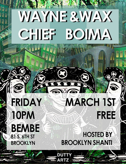 Wayne & Wax and Chief Boima at Bembe in Brooklyn, Friday March 1st, 10pm-4am