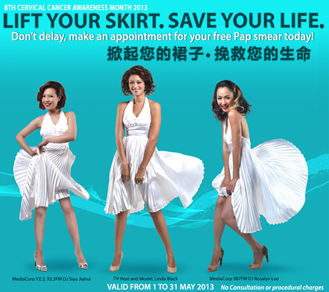 Lift your Skirt for a Pap Smear The Singapore Cancer Society raises awareness for cervical cancer and invites Singapore women to free pap smear screenings in May 2013. Each year, 200 women are newly diagnosed with the preventable disease and 70 die from it.