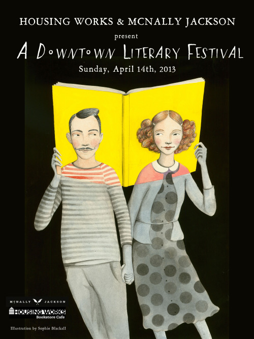 Mark your calendars for the inaugural Downtown Literary Festival at Housing Works Bookstore Cafe and McNally Jackson Books! Event details at the link, more to be announced very soon. Poster illustration and design by the inimitable Sophie Blackall.