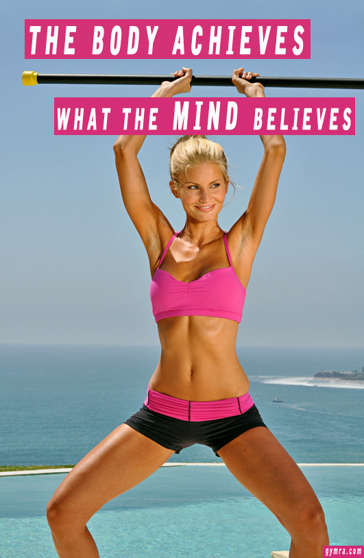 gymra:  Train your mind to train your body! What you're capable of achieving is strongly influenced by what you believe, so believe in yourself!