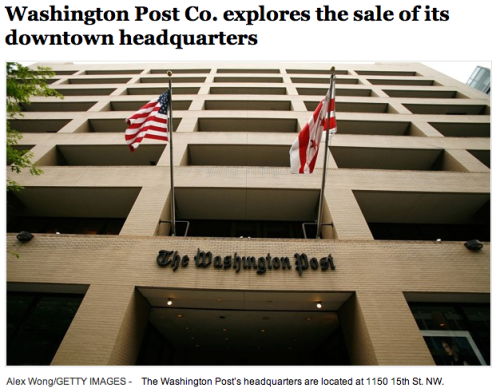 As a former Post guy, this is so depressing. This is where Watergate became a thing. I mean, this building is two blocks away from the White House and moving it away from there means it's not going to have that kind of significance anymore. The worst possible thing the Post could do right now is move to Arlington. It's an old building and getting around it was like a maze, but it has its charms.