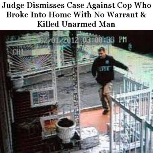 raw-r-evolution:  violentwaters:  Judge dismisses case against cop who broke into home with no warrant and killed an unarmed man http://youtu.be/J3G0nEnjMFE Haste was facing manslaughter charges until the judge threw out the indictment.  When you see a cop, ask them this please to see how they respond