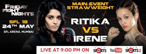 SFL 18 :- Ritika Singh vs. Irene Cabello Date: May 24, 2013 Time: 9:00 PM IST Location:Mumbai, India Broadcast: youtube, star sports(india), Fight Network(Canada). SFL 18 FightCard Ritika Singh vs. Irene Cabello (Female Strawweight) Mohamed Abdel Hamid vs. Philipp Schranz (Featherweight) Pawan Maan Singh vs. Jamshed Khan (Welterweight) Arun Nagar vs. Kapil Kumar (Flyweight) Sandeep Kumar vs. Samarveer Mavi (Heavyweight) Uchit Sharma vs. Sharath Babu (Flyweight) Mohammad Naemi vs. Vladimir Prodanovic (Welterweight)  watch SFL live at 9:00 PM IST may 24th at themmaindia.com