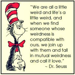 solutionsforlifecalgary:  Dr Seuss quote: We are all a little weird…and call it love.