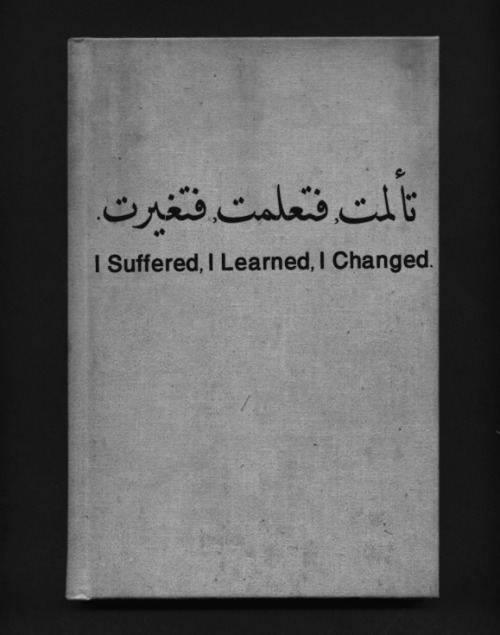 "l0verdoseee:  strugglingwithmynafs: It's ""I suffered, So I learned, So I changed"", due to the 'Fa' in the last two words meaning 'So'….I swear I saw this in another pic and someone explained it already. Don't ignore this."