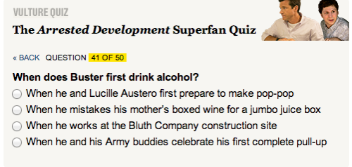 I had a very fun time taking this Vulture Arrested Development quiz. But they made a Huge Mistake. The first time Buster had alcohol was in the womb.
