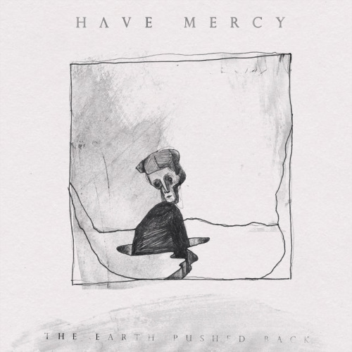 Have Mercy has put up their incredible new album The Earth Pushed Back for stream. You can check it out and don't forget to pre-order at Topshelf Records.