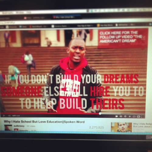 "This statement could not be anymore true: ""If you don't build your dreams, someone else will hire you to build theirs."""