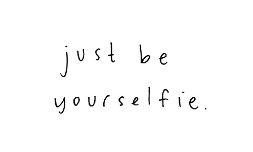 Just be yourself tumblr