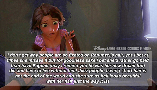 """I don't get why people are so fixated on Rapunzel's hair, yes I bet at times she misses it but for goodness sake I bet she'd rather go bald than have Eugene (may I remind you he was her new dream too) die and have to live without him! Jeez people; having short hair is not the end of the world and she sure as hell looks beautiful with her hair just the way it is!"""