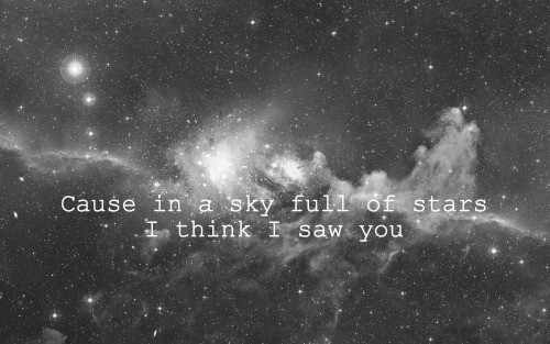 cause in a sky full of stars i think i saw you tumblr