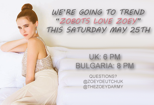 "This Saturday May 25th we will be trending ""Zobots Love Zoey"" You can find out what time it will be in your country here when we start trending!"