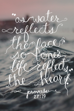 "caseykaui:  ""as water reflects the face, so one's life reflects the heart."" love"