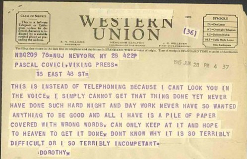 kat-howard:  malindalo:  gwendabond:  jerismithready:  Dorothy Parker's telegram to her editor. This are my thoughts at almost every deadline, but especially with this novel. The story is finally where I want it, but there are still so many rough edges I want to cry. I want every syllable to be brilliant.  Never have done such hard night and day work never have so wanted anything to be good and all I have is a pile of paper covered with wrong words.  David gets turned in tomorrow, wrong words and all. (PS: Thank God for copyedits.)  Dorothy forever. Who among us has not felt this?  Ugh, so true.  I can't look you in the voice.