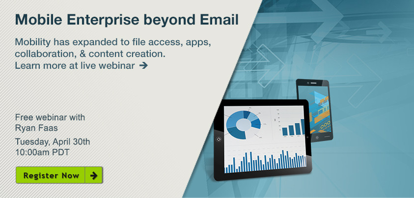 Free Webinar with Ryan Faas: Extending the Mobile Enterprise beyond Email Tuesday, April 30th,  10am PDT