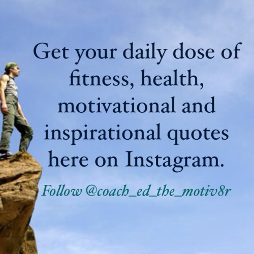 Follow @coach_ed_the_motiv8r on Instagram. I'll follow back.