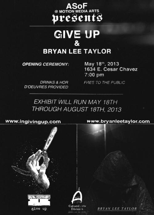 ingivingup:  tonight. austin.  Bryan Taylor of Esclavo will be exhibiting his photography alongside the infamous Give Up. t-minus 15 minutes.