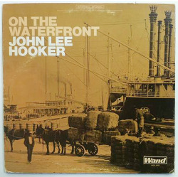"John Lee Hooker ""On The Waterfront"" LP - Wand Records, US (1970)."
