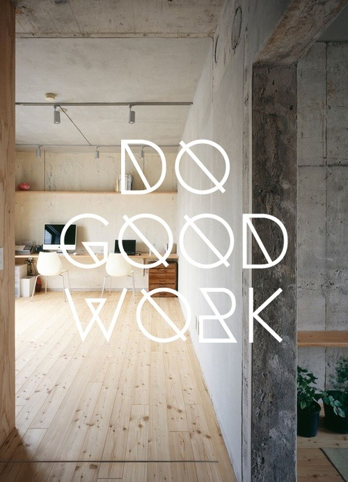 """Do Good Work"""