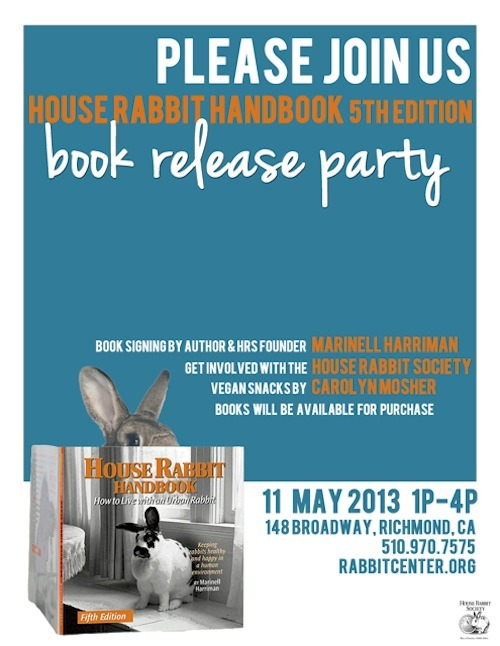 Hey bunny-lovers! Celebrate the release of the fifth edition of the House Rabbit Handbook with the House Rabbit Society on Saturday!  Please join us for the release of the fifth edition of the House Rabbit Handbook by author and House Rabbit Society founder Marinell Harriman! Books will be available for purchase ($12.95) and Marinell will be available to sign them. We'll have vegan snacks available as well as information on getting involved with the House Rabbit Society. We look forward to seeing you!  The party happens on Saturday, May 11, from 1 to 4 p.m. at 148 Broadway in Richmond. For more information, call (510) 970-7575 or visit rabbitcenter.org. Bunny party in Richmond! Got a tip about an awesome vegan-friendly event? Let us know! We love fun!