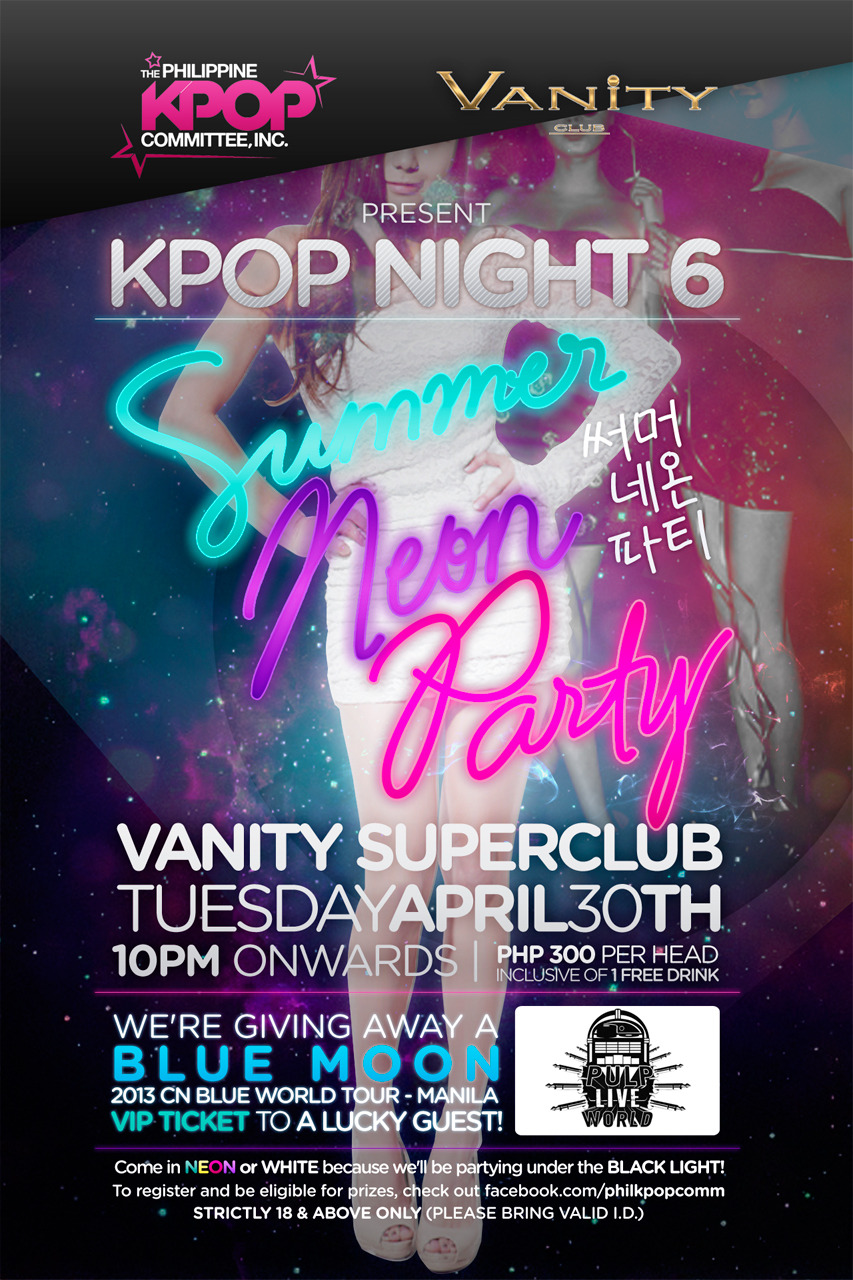 philkpop:  [EVENT] Kpop Night 6 @ Vanity Superclub: Summer Neon Party 써머 네온 파티 This is the BIGGEST and HOTTEST Summer Clubbing Party for all you Kpop lovers out there and you know you just have to be part of it!For more information, as well as instructions on how to pre-register for the event, check out the official Facebook event page! ^^  Do reblog and spread the word! :D  See you guys there! :)  twitter.com/kpopconph facebook.com/philkpopcomm KPOPNIGHT6 Event Page  @kpopconph [EVENT] Kpop Night 6 @ Vanity Superclub: Summer Neon Party 써머 네온 파티 Calling all Shawols! ^^ Party with us and other KPOP lovers this coming April 30th at KPOP NIGHT 6~~ Click on the poster for more information^^