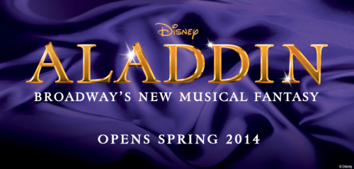 disney:  A whole new world, a whole new way. Aladdin - The Musical is officially coming to Broadway, Spring 2014.