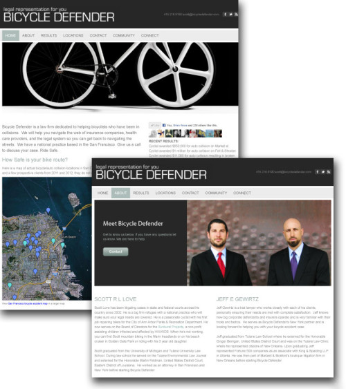 Bicycle Defender is a legal sub brand that I created with the small firm to create a niche to help an under represented group that is growing in San Francisco. I designed, produced and built the site from the ground up and have continued to evolve it to it's current state. I also consult on media placement and produce advertising materials for Bicycle Defender mostly through charitable organizations such as the San Francisco Bicycle Coalition. Company: Jeffrey Scott LLP