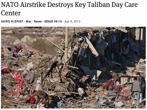 theonion:   NATO Airstrike Destroys Key Taliban Day Care Center: Full Report