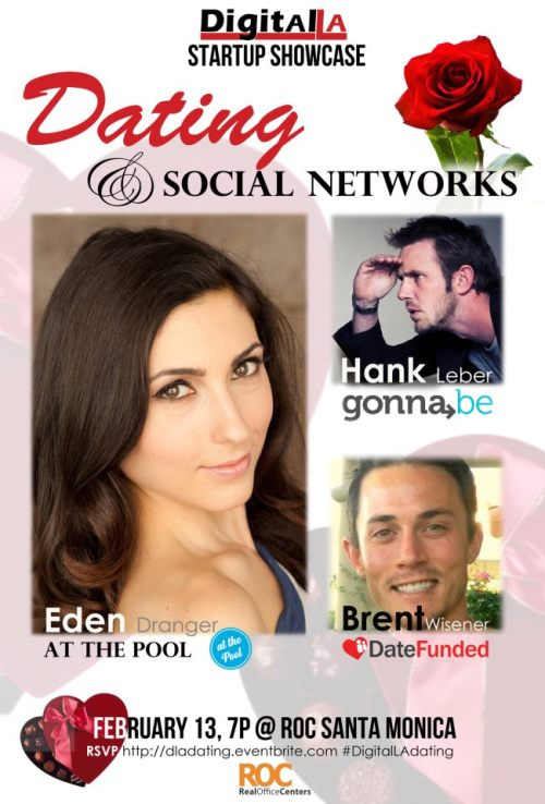 Join DigitalLA for our pre-Valentine's Day panel featuring Dating and Social Networks! Speakers include: Eden Dranger, At The Pool, Social Media Manager.  The At The Pool social network lets you join a school / interest group, and sends you daily emails based on your common interests introduing you to others in the group to encourage meeting in person.  Also organizes networking events for members to meet. At The Pool recently raised $750K in funding. Backers include  Clearstone Venture Partners, Canyon Creek Capital. Recent press includes TechCrunch, PandoDaily, etc. @ThePoolHank Leber, GonnaBE. CEO / Founder. App lets you let your friends know where you're gonna be to meet up, and also lets you see what events are going on around you. @GonnaBeApp Brent Wisener, DateFunded. Founder.  DateFunded site lets you set up dates that are crowdfunded by your friends to happen. Created at the recent AngelHack. @DateFunded Tickets available here.