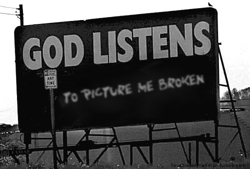 ilovebrooklynallman:  God enjoys Picture Me Broken. Made by me.
