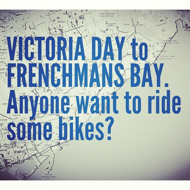 Victoria Day ride to Frenchmans bay. Road bike, fixed bike, whatever.  Leaving from the EX's Princes' Gate at 8:30am & picking up east end riders at Cherry Beach at 9am