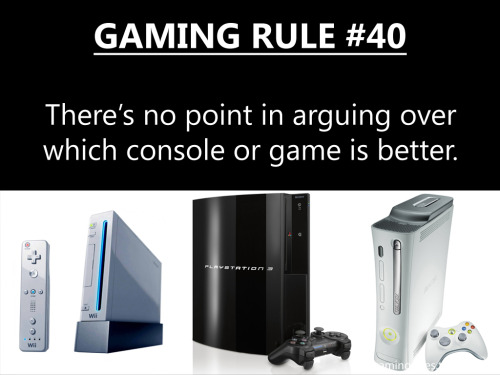 gamingrules:  TOP 10 GAMING RULES OF ALL TIME (by notes) Gaming Rule #68 Gaming Rule #64 Gaming Rule #40 Gaming Rule #54 Gaming Rule #27 Gaming Rule #121 Gaming Rule #3 Gaming Rule #70 Gaming Rule #11 Gaming Rule #90