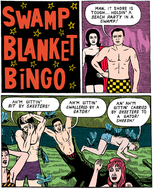 fantagraphics:  mkupperman:  Swamp Blanket Bingo.  Sheesh! Michael Kupperman.