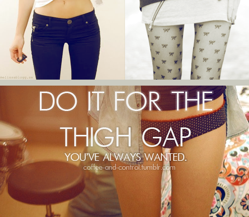 "To me this perpetual thigh gap trend is so fucking ugly and I can't wait for it be over. I'm so tired of seeing these stupid ass photos on my dash of rail thin torsos and mile wide thigh gaps with obsessive ""omg so beautiful and perff<3"" reblogs (time to unfollow a bunch of you). If you have one naturally, that's your body. It depends on your HIP PLACEMENT and measurements. You don't really get it from losing a shit load of weight from those thinspo blogs you follow. (In some cases you may never know you get one until you do see one) You can be skinny and still have your thighs rub together. Glamorizing it is stupid. FuckYeahThighGap? Lol more like Fuck Your Thigh Gap."