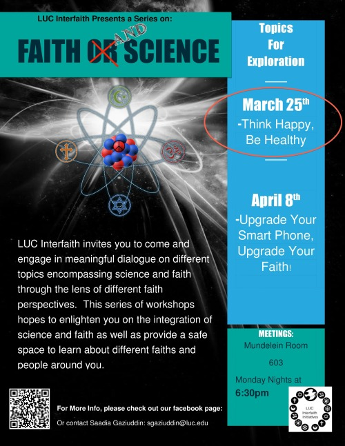 Join us on 6:30pm, March 25th in Mundelein Center, Room 603, for Part 3 of our Interfaith Dialogue Series: Faith and Science - Think Happy, Be Healthy!