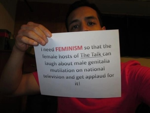 "fandomsandfeminism:  Here's the thing, that isn't feminism. In fact, that is the sort of thing that feminism works to dismantle. I know that's cliche to say perhaps, but it is true.  Part of feminism is to dismantle gender roles and gendered expectations, and part of that is breaking down this cultural myth that boys are ""tough"" and that its ok to diminish physical and psychological abuse against them.  The entire fact that male genital mutilation is accepted and female genital mutilation is not is the product of racism, white privilege, and gender roles that dictate that boys can ""handle it"" while girls certainly can't.   … … So what you're saying is that Faminism is about equality… so cut your vagina… because you can handle it."