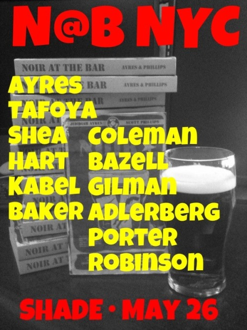 "It's that time again.  Noir at the Bar NYC, held at Shade on the corner of Third Street and Sullivan in the heart of Greenwich Village, a neighborhood with a deep literary and musical history that now mostly functions as a place for children on their first drunk to vomit in the gutters and for young men with overabundant of testosterone and lacking social skills to shove each other and scream because no self-respecting woman would let them near the vaginas.   So it's a perfect place for this event, attended by scumbags and rousabouts of the highest level, some of them reading, some of them listening and ALL of them drinking.  Come one, come all. I'll be reading from my story ""One More Day Can't Hurt,"" now available in Issue Five of Thuglit, the web's most awarded crime fiction website."