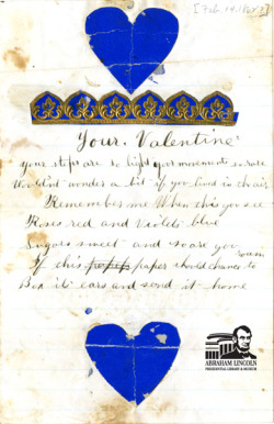 Letters from Home: Permilia Gordon to her husband Samuel. On this Valentine's Day we present a handwritten Civil War era valentine written by Permilia Gordon to her husband Samuel who fought in the 118th Illinois Infantry Company C. Below, you will find a transcription of the valentine: Your Valentine your steps are so light your movements so rare Wouldn't wonder a bit if you lived in the air Remember me When this you see Roses red and Violets blue Sugars sweet and so are you If this paper should chance to roam Box its ears and send it home Samuel Gordon appears to have had a very loving family. You can read a letter written to him from his daughter, Ella, here.