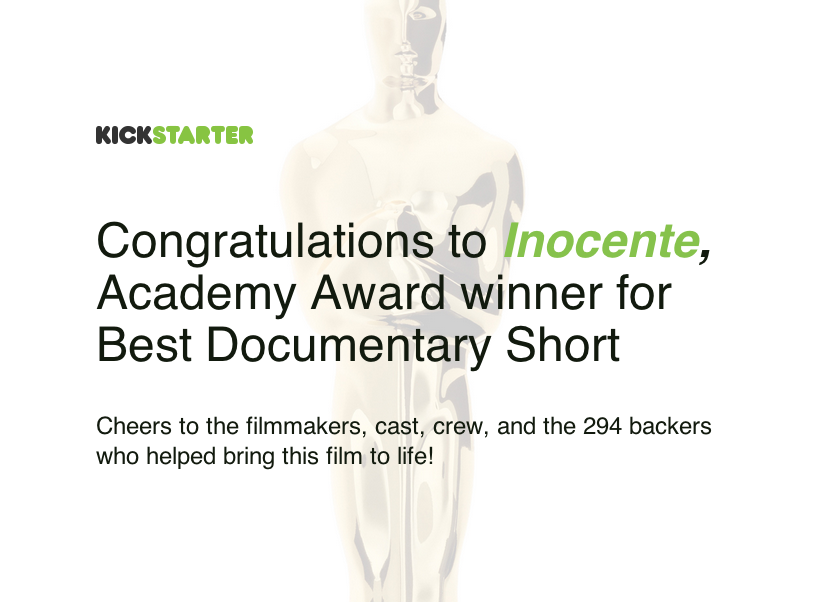 Congrats to Inocente, Academy Award winner for Best Documentary Short, and the first Kickstarter project to win an Oscar!