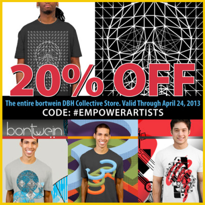 20% OFF the entire bortwein DBH Collective Store. Valid Through April 24, 2013CODE: #EMPOWERARTISTSShirt available in both Men's and Women's Sizes as well as in Multiple Color Options.SHOP NOW for 20% OFF