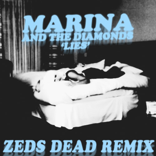 Marina and the Diamonds - Lies (Zeds Dead Remix)  askmeaboutmymusic
