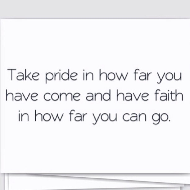 Take #pride in how far you have come and have #faith in how far you can go. #faithfriday #quotes #igers #thrivin