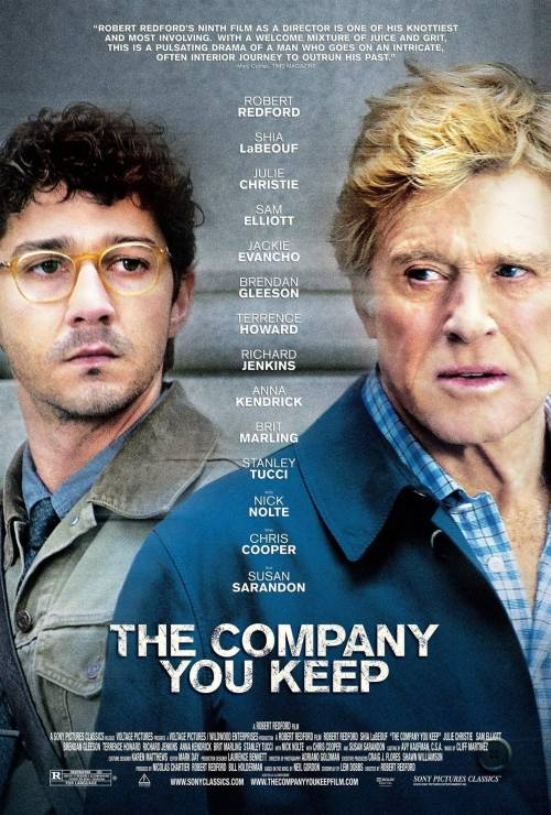 75/2013 Movie List 208. The Company You Keep (2012) A former Weather Underground activist goes on the run from a journalist who has discovered his identity.   Director:  Robert Redford  Writers:  Lem Dobbs (screenplay), Neil Gordon (based on the novel by)  Stars:  Robert Redford, Nick Nolte, Stanley Tucci | See full cast and crew